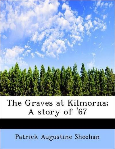 The Graves at Kilmorna; A story of '67