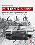 Das Tiger-Handbuch: Geschichte, Technik und R ...