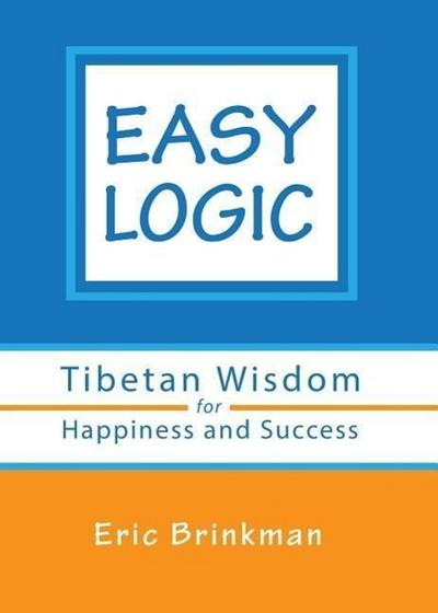Easy Logic: Tibetan Wisdom for Happiness and Success
