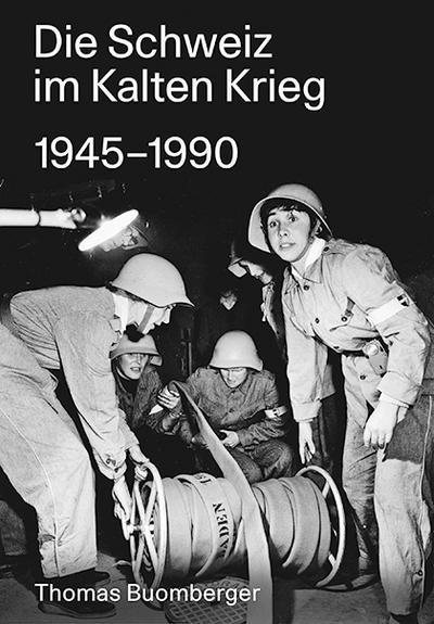Die Schweiz im Kalten Krieg 1945-1990