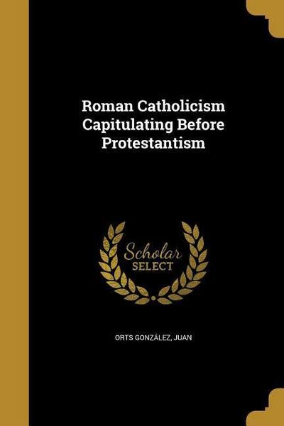 ROMAN CATHOLICISM CAPITULATING