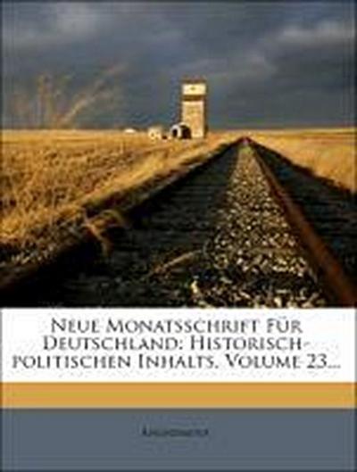 Neue Monatsschrift Für Deutschland: Historisch-politischen Inhalts