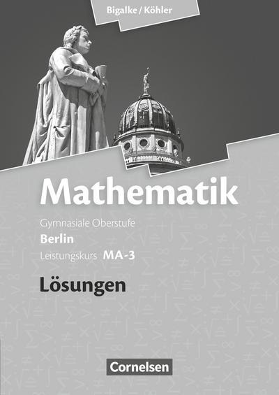Mathematik Sekundarstufe II Leistungskurs MA-3 . Qualifikationsphase. Lösungen zum Schülerbuch Berlin