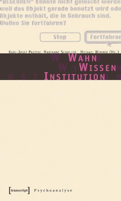 Wahn - Wissen - Institution: Undisziplinierbare Näherungen  (unter Mitarbeit von Jeannie Moser)
