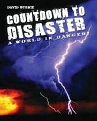 Countdown to Disaster: The World in Danger!. David Burnie