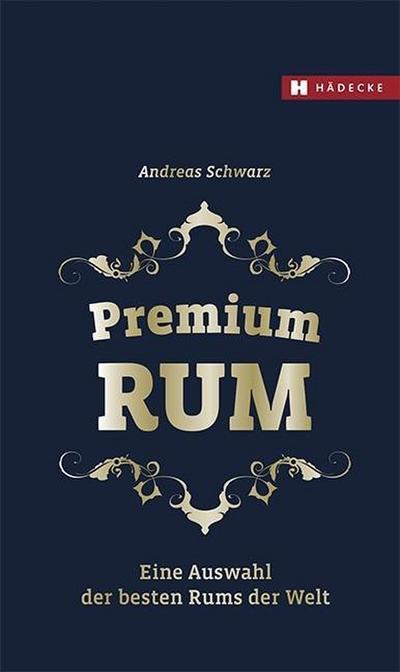 Premium RUM: Eine Auswahl der besten Rums der Welt