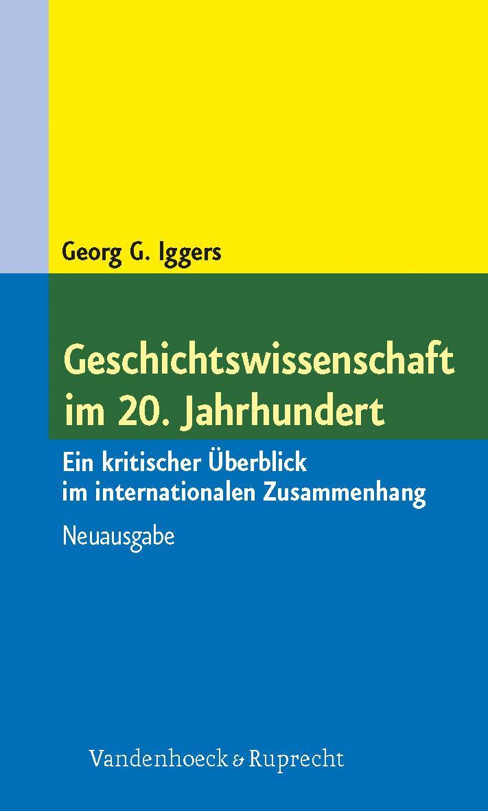 Geschichtswissenschaft im 20. Jahrhundert Georg G. Iggers