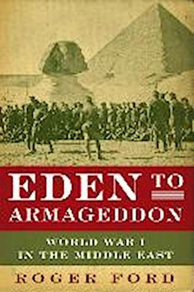 Eden to Armageddon: World War I in the Middle East