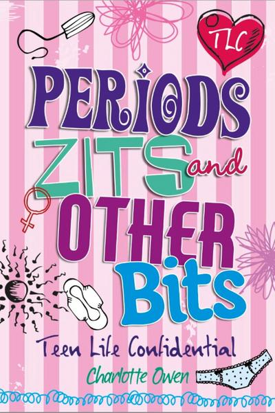 Teen Life Confidential: Periods, Zits and Other Bits