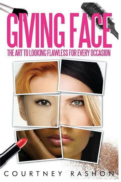Giving Face: The Art to Looking Flawless for Every Occasion