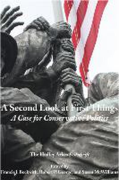 Second Look at First Things: Case for Conservative Politics: The Hadley Arkes Festschrift
