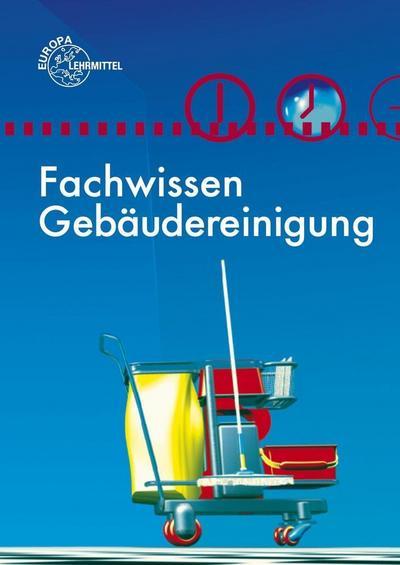 Fachwissen Gebäudereinigung: Lehr- und Übungsbuch