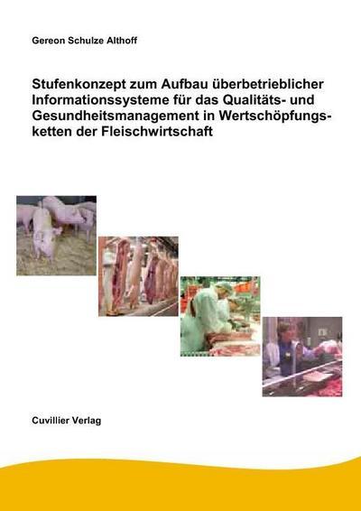 Stufenkonzept zum Aufbau überbetrieblicher Informationssysteme für das Qualitäts- und Gesundheitsmanagement in Wertschöpfungsketten der Fleischwirtschaft