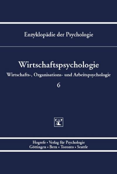Enzyklopädie der Psychologie / Themenbereich D: Praxisgebiete / Wirtschafts-, Organisations- und Arbeitspsychologie / Wirtschaftspsychologie