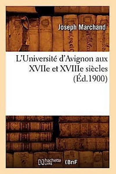 L'Université d'Avignon Aux Xviie Et Xviiie Siècles (Éd.1900)
