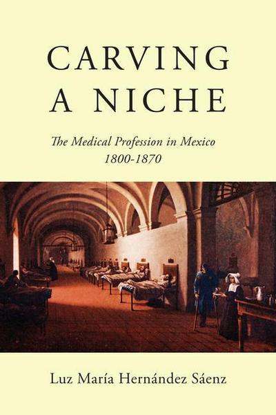 Carving a Niche: The Medical Profession in Mexico, 1800-1870