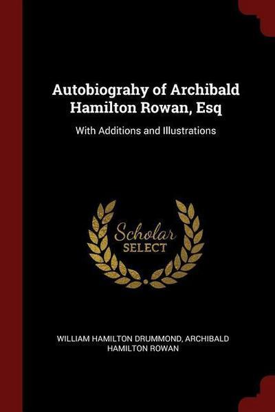 Autobiograhy of Archibald Hamilton Rowan, Esq: With Additions and Illustrations