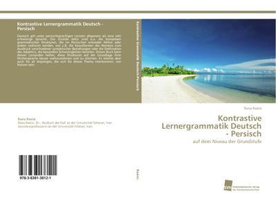 Kontrastive Lernergrammatik Deutsch - Persisch: auf dem Niveau der Grundstufe