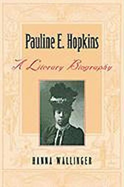 Pauline E. Hopkins: A Literary Biography