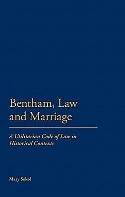 Bentham, Law and Marriage: A Utilitarian Code of Law in Historical Contexts