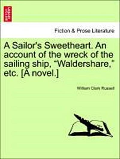 A Sailor's Sweetheart. An account of the wreck of the sailing ship,