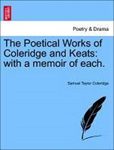 The Poetical Works of Coleridge and Keats: with a memoir of each. Vol. I