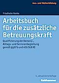 Arbeitsbuch für die zusätzliche Betreuungskraft: Qualifizierung der Demenz-, Alltags- und Seniorenbegleitung gemäß §§ 87b und 45b SGB XI