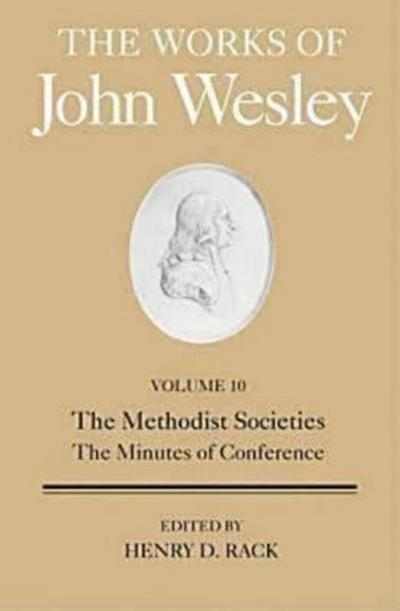 The Works of John Wesley Volume 10: The Methodist Societies, the Minutes of Conference