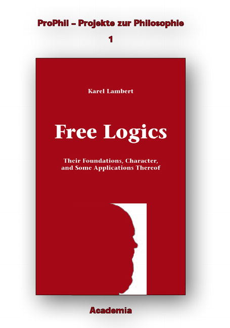 Free Logics: Their Foundations, Character and Some Implications Thereof Kar ...