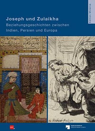 Joseph und Zulaikha: Beziehungsgeschichten zwischen Indien, Persien und Europa