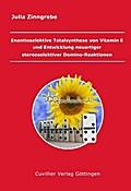 Enantioselektive Totalsynthese von Vitamin E und Entwicklung neuartiger stereoselektiver Domino-Reaktionen
