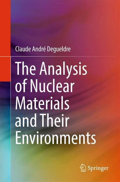 The Analysis of Nuclear Materials and Their Environments