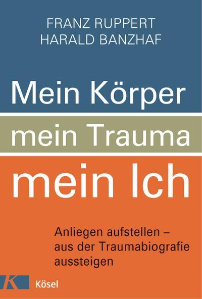 Mein Körper, mein Trauma, mein Ich: Anliegen aufstellen – aus der Traumabiografie aussteigen