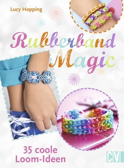 Rubberband Magic; 35 coole Loom-Ideen; Übers. v. Krabbe, Wiebke; Deutsch; durchgeh. vierfarbig