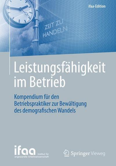 Leistungsfähigkeit im Betrieb: Kompendium für den Betriebspraktiker zur Bewältigung des demografischen Wandels (ifaa-Edition)