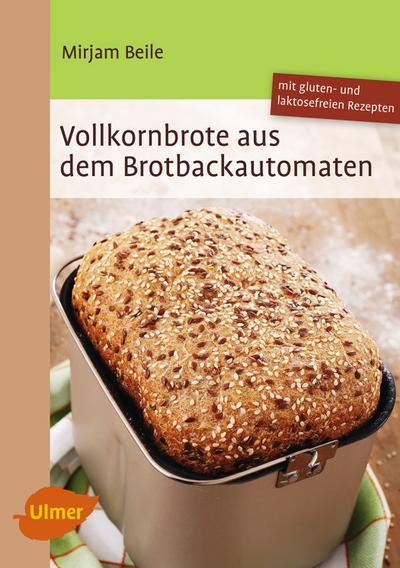 Vollkornbrote aus dem Brotbackautomaten: 70 Rezepte für 500 und 750 g