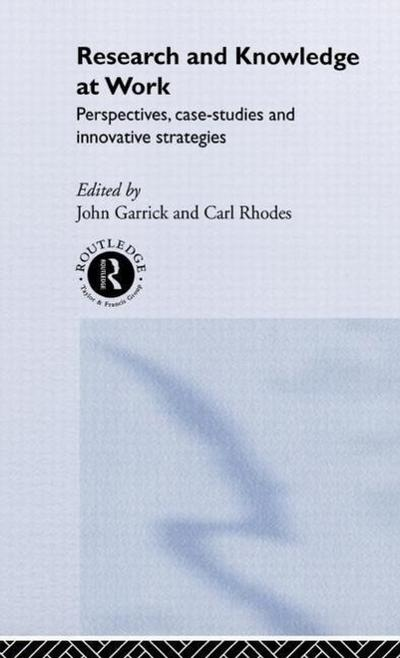Research and Knowledge at Work: Prospectives, Case-Studies and Innovative Strategies