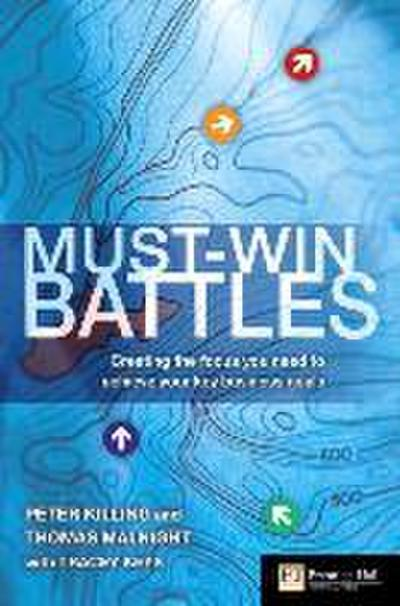 Must-Win Battles:Creating the focus you need to achieve your key      business goals (Financial Times)