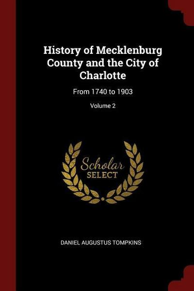 History of Mecklenburg County and the City of Charlotte: From 1740 to 1903; Volume 2