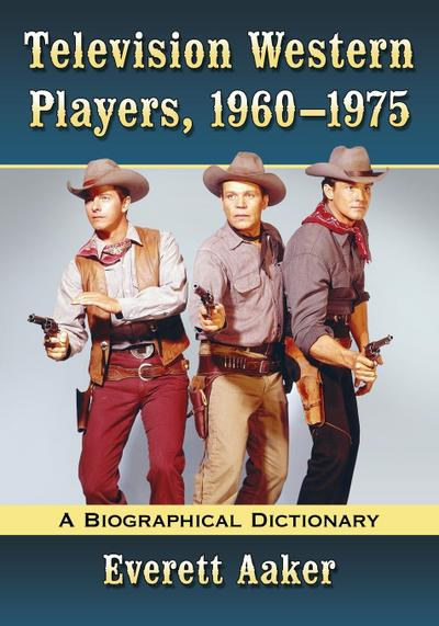 Television Western Players, 1960-1975: A Biographical Dictionary