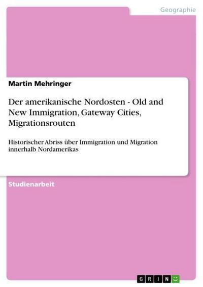 Der amerikanische Nordosten - Old and New Immigration, Gateway Cities, Migrationsrouten - Martin Mehringer