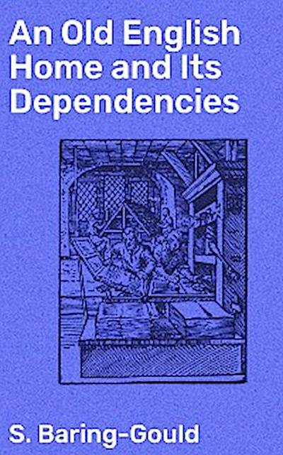 An Old English Home and Its Dependencies