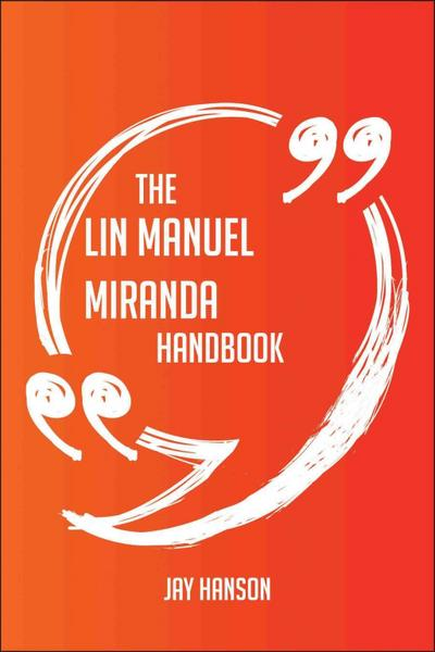 The Lin Manuel Miranda Handbook - Everything You Need To Know About Lin Manuel Miranda