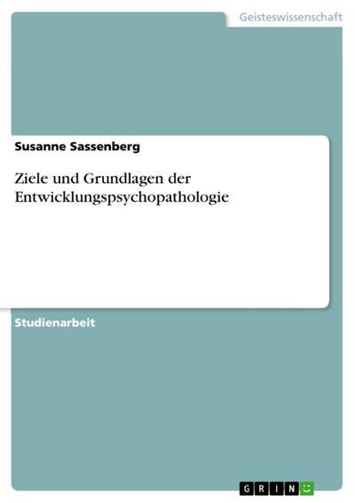 Ziele und Grundlagen der Entwicklungspsychopathologie
