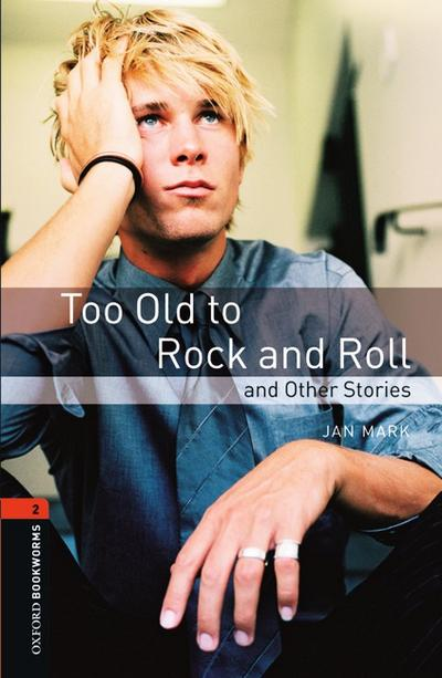 Too Old to Rock and Roll and Other Stories