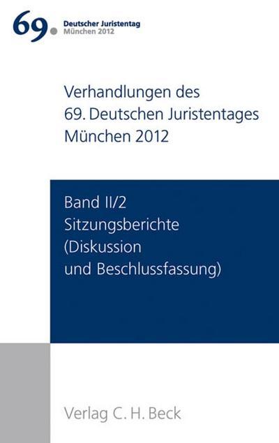 Verhandlungen des 69. Deutschen Juristentages München 2012  Band II/2: Sitzungsberichte: Diskussion und Beschlussfassung