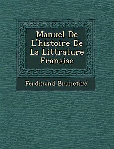 Manuel de L'Histoire de La Litt Rature Fran Aise