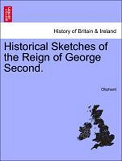 Historical Sketches of the Reign of George Second. Second Edition.