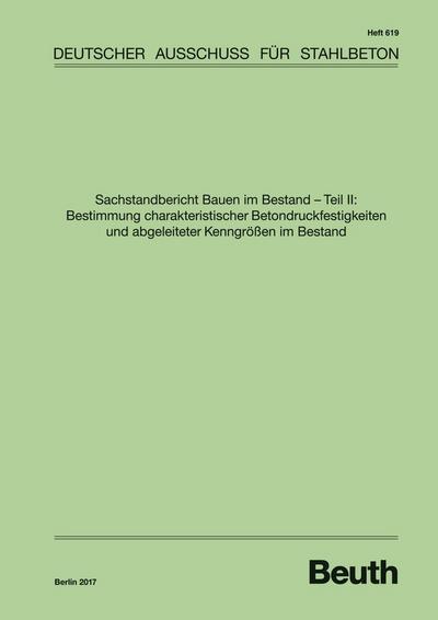 Sachstandbericht Bauen im Bestand - Teil II: Bestimmung charakteristischer Betondruckfestigkeiten und abgeleiteter Kenngrössen im Bestand
