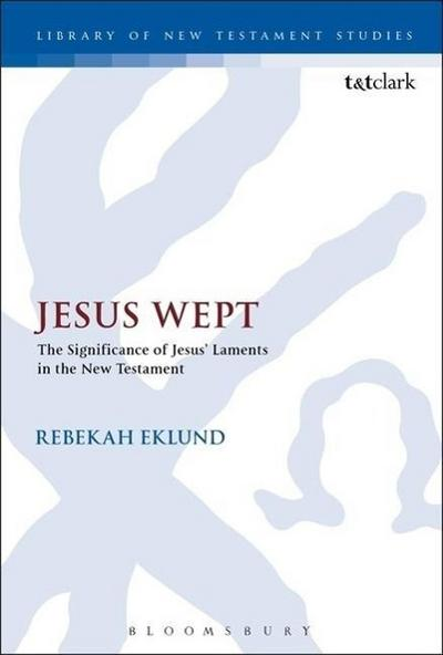 Jesus Wept: The Significance of Jesus' Laments in the New Testament